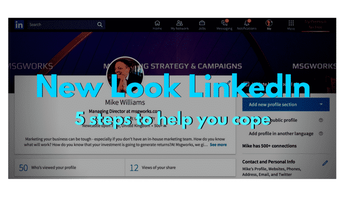 LinkedIn has changed: 5 Steps to help you cope!